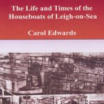 The Life and Times Of The House Boats Of Leigh On Sea